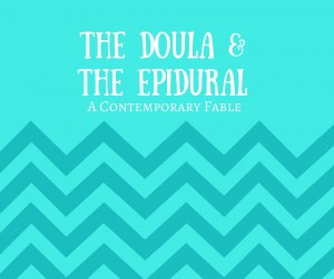 The Doula and the Epidural: A Contemporary Fable